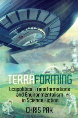 Terraforming: Ecopolitical Transformations and Environmentalism in Science Fiction Image