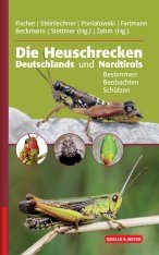 Die Heuschrecken Deutschlands und Nordtirols: Bestimmen, Beobachten, Schützen [The Locusts of Germany and North Tyrol: Identifying, Monitoring, Protecting]