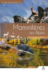 Guide Découverte des Mammifères des Alpes [Field Guide to the Mammals of the Alps]