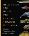 Field Guide to the Fishes of the Amazon, Orinoco & Guianas