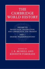 The Cambridge World History, Volume 7: Production, Destruction and Connection, 1750–Present, Part 2: Shared Transformations?