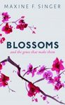 Blossoms: And the Genes That Make Them