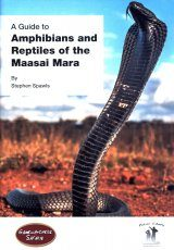 A Guide to Amphibians and Reptiles of the Maasai Mara Ecosystem