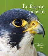 Le Faucon Pèlerin: Description, Mœurs, Observation, Protection, Mythologie [The Peregrine Falcon: Description, Habits, Observation, Protection, Mythology]