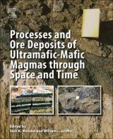 Processes and Ore Deposits of Ultramafic-Mafic Magmas through Space and Time