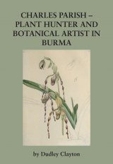 Charles Parish: Plant Hunter and Botanical Artist in Burma