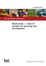 BS 42020:2013 Biodiversity: Code of Practice for Planning and Development