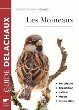Les Moineaux:  Description, Répartition, Habitat, Mœurs, Observation [The Sparrows: Description, Distribution, Habitat, Habits, Observation]
