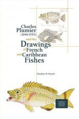 Charles Plumier (1646-1704) and His Drawings of French and Caribbean Fishes / Charles Plumier (1646-1704) et ses Dessins de Poissons de France et des Antilles