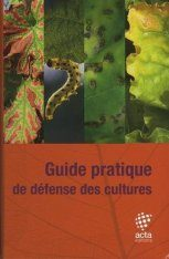 Guide Pratique de Défense des Cultures [Practical Guide for the Defense of Crops]