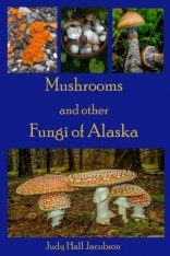 Mushrooms and Other Fungi of Alaska