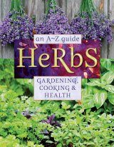 Herbs: An A-Z Guide to Gardening, Cooking & Health