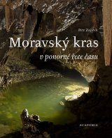 Moravský Kras: V Ponorné Řece Času [The Moravian Karst: The Immersion River of Time]