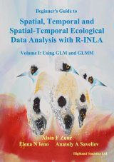 Beginner's Guide to Spatial, Temporal and Spatial-Temporal Ecological Data Analysis with R-INLA, Volume 1
