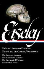 Loren Eiseley: Collected Essays on Evolution, Nature, and the Cosmos, Volume 1