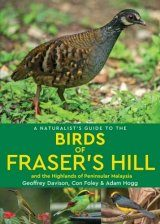 A Naturalist's Guide to the Birds of Fraser's Hill and the Highlands of Peninsular Malaysia