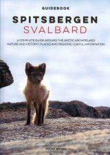 Spitsbergen - Svalbard: A Complete Guide Around the Arctic Archipelago