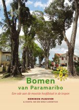 Bomen van Paramaribo: Een Ode aan de Mooiste Hoofdstad van de Tropen [Trees of Paramaribo: An Ode to the Most Beautiful Capital of the Tropics]