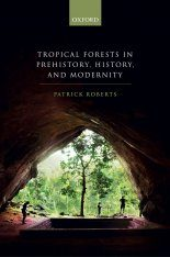 Tropical Forests in Prehistory, History, and Modernity
