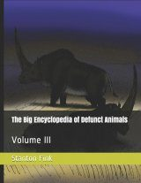 The Big Encyclopedia of Defunct Animals, Volume 3