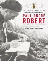Les Larves de Libellules de Paul-André Robert: L'Oeuvre d'une Vie / Die Libellenlarven von Paul-André Robert: Sein Lebenswerk [The Dragonfly Larvae of Paul-André Robert: His Magnum Opus]