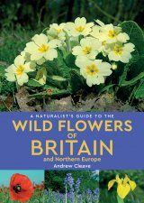 A Naturalist's Guide to the Wild Flowers of Britain and Northern Europe
