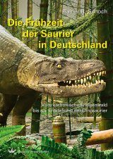 Die Frühzeit der Saurier in Deutschland: Vom Karbonischen Regenwald bis zur Entstehung der Dinosaurier [The Early Days of the Dinosaurs in Germany: From the Carboniferous Rainforest to the Emergence of Dinosaurs]