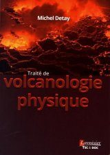 Traité de Volcanologie Physique [Treatise on Physical Volcanology]
