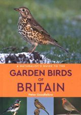 A Naturalist's Guide to the Garden Birds of Britain