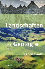 Landschaften und Geologie der Schweiz [Landscapes and Geology of Switzerland]