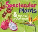Spectacular Plants & How to Grow Them