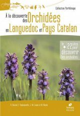 A la Découverte des Orchidées en Languedoc et Pays Catalan [Discovering the Orchids of Languedoc and Catalan Country]