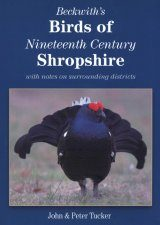 Beckwith's Nineteenth Century Birds of Shropshire with Notes on Surrounding Districts