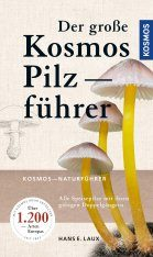 Der Große Kosmos Pilzführer: Alle Speisepilze mit Ihren Giftigen Doppelgängern [The Big Kosmos Mushroom Field Guide: All Edible Mushrooms with Their Poisonous Lookalikes]