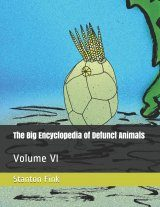 The Big Encyclopedia of Defunct Animals, Volume 6