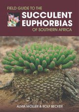 Field Guide to the Succulent Euphorbias of Southern Africa