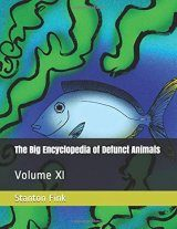 The Big Encyclopedia of Defunct Animals, Volume 11