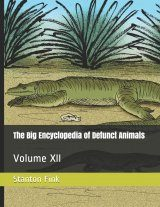 The Big Encyclopedia of Defunct Animals, Volume 12