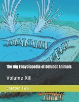 The Big Encyclopedia of Defunct Animals, Volume 13