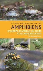 Guide Photographique des Amphibiens d'Europe, d'Afrique du Nord et du Proche-Orient [Amphibians of Europe, North Africa & the Middle East: A Photographic Guide]