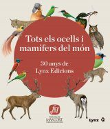 Tots els Ocells i Mmamífers del Món: 30 Anys de Lynx Edicions [All Birds and Mammals of the World: 30 Years of Lynx Edicions]