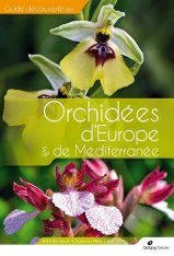 Guide Découverte des Orchidées d'Europe & de Méditerranée [Field Guide to the Orchids of Europe and the Mediterranean]