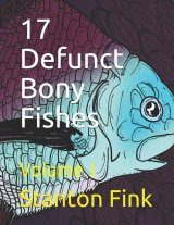 17 Defunct Bony Fishes, Volume 1