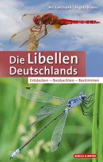 Die Libellen Deutschlands: Endecken, Beobachten, Bestimmen [Germany's Dragonflies: Discovering, Observing, Identifying]