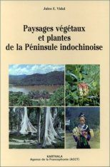 Paysages Végétaux et Plantes de la Péninsule Indochinoise [Vegetation Landscapes and Plants of the Indochinese Peninsula]