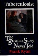 Tuberculosis – The Greatest Story Never Told