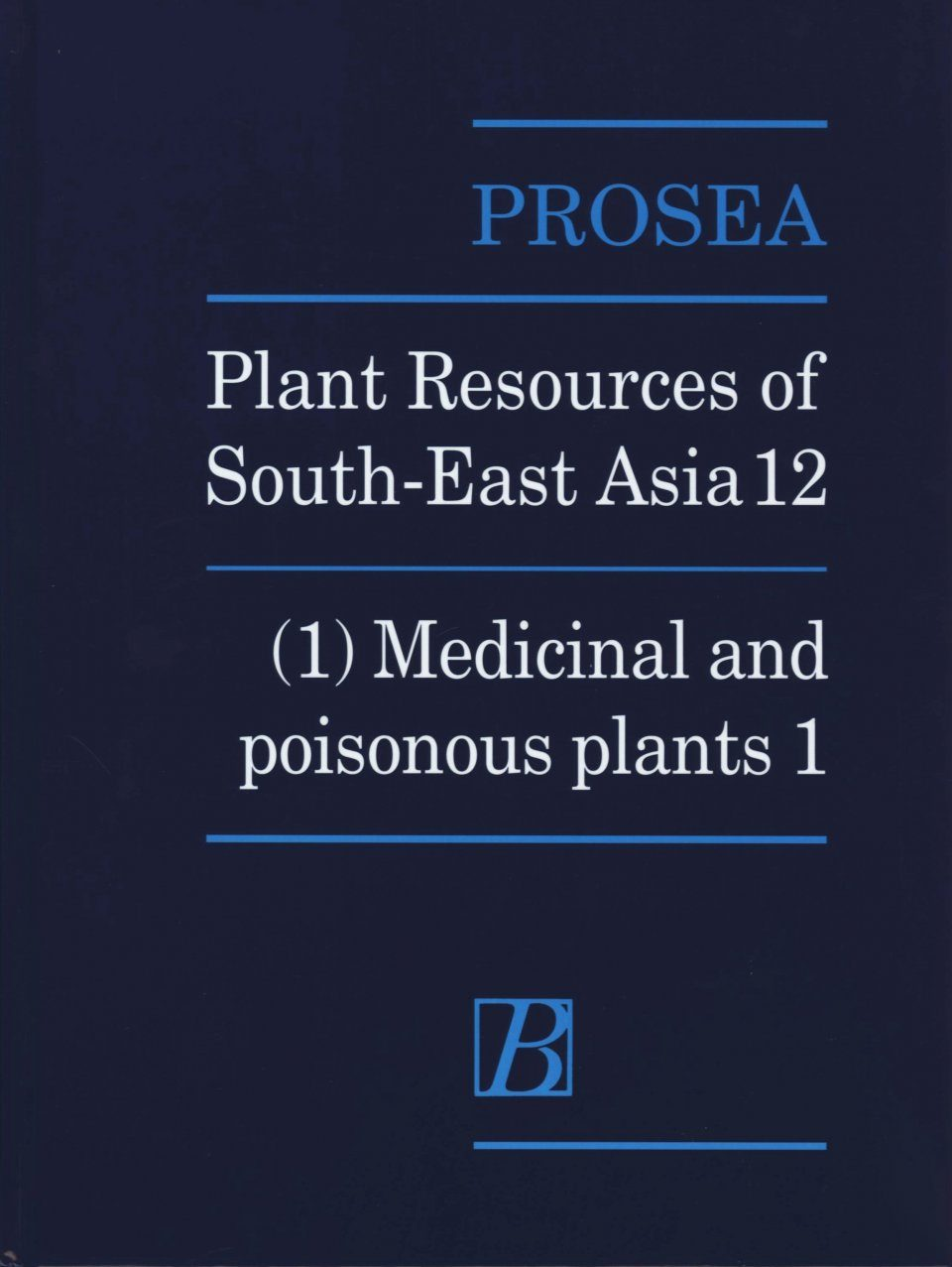 PROSEA, Volume 12/1: Medicinal and Poisonous Plants 1