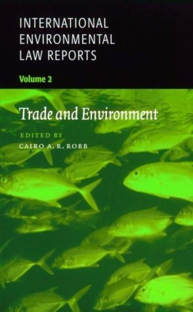 International Environmental Law Reports, Volume 2: Trade and Environment