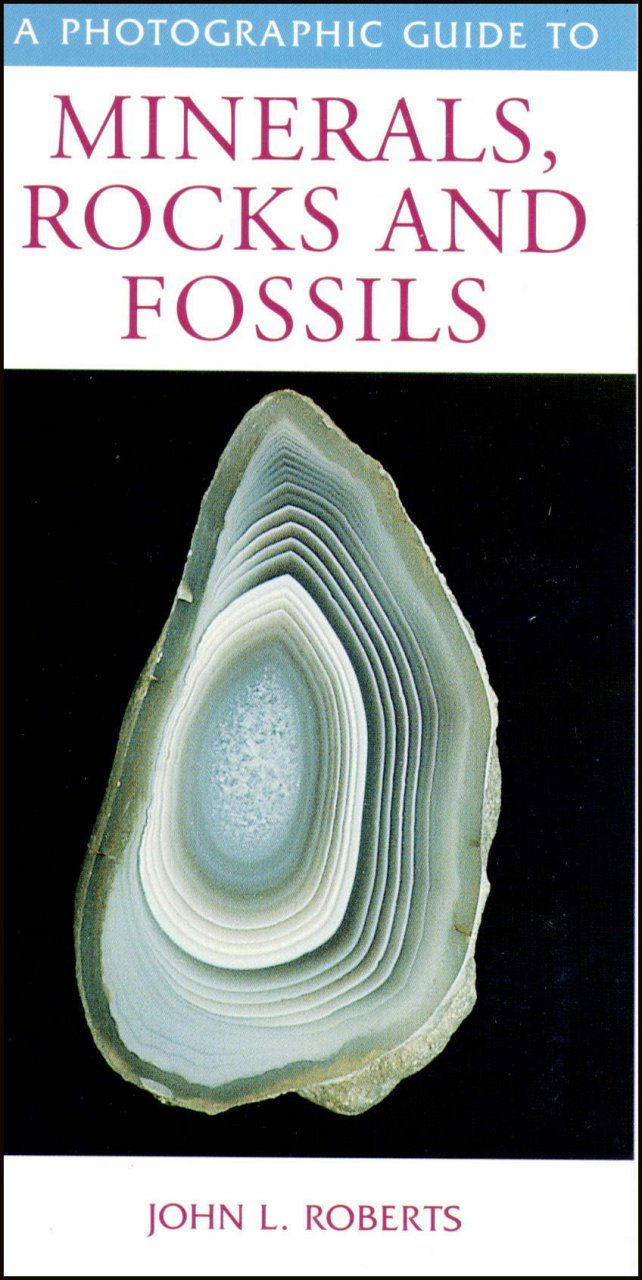 A Photographic Guide to Minerals, Rocks and Fossils