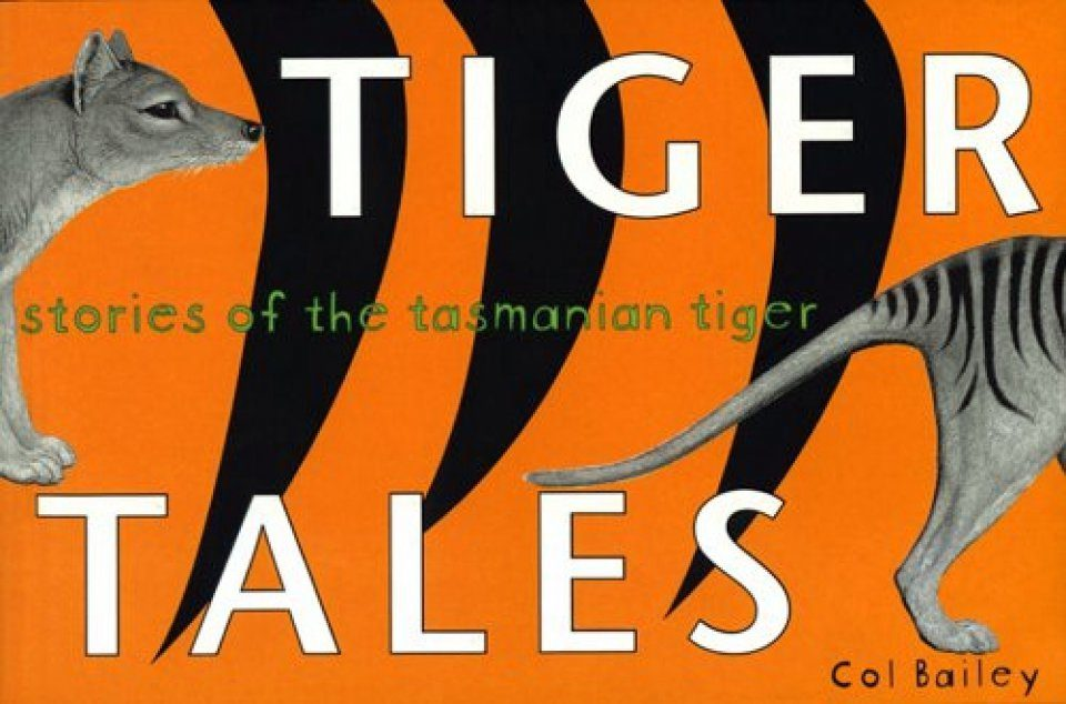 Tiger Tales: Stories of the Tasmanian Tiger